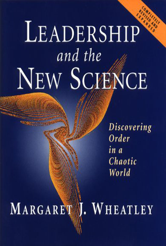 Leadership and the new science- Margaret J. Wheatley