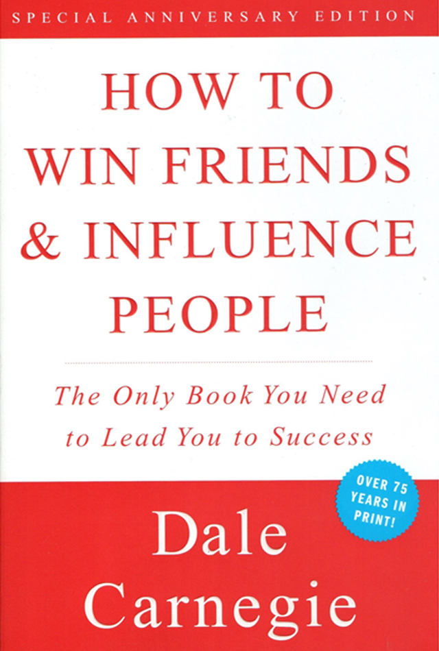 How to Win Friends and Influence People- Dale Carnegie