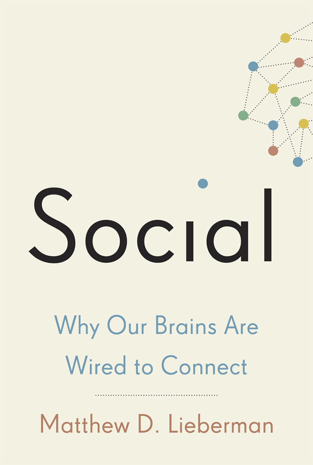 Social-Why our brains are wired to connect Matthew D. Lieberman